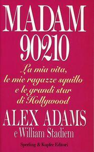 Libro Madam 90210. La mia vita, le mie ragazze squillo e le grandi star di Hollywood Alex Adams , William Stadiem