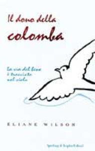 Libro Il messaggio della colomba. La via del bene è tracciata nel cielo Eliane Wilson