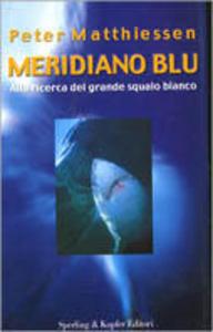 Libro Meridiano blu. Alla ricerca del grande squalo bianco Peter Matthiessen