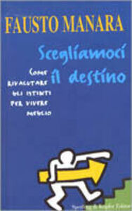 Foto Cover di Scegliamoci il destino. Come rivalutare gli istinti per vivere meglio, Libro di Fausto Manara, edito da Sperling & Kupfer