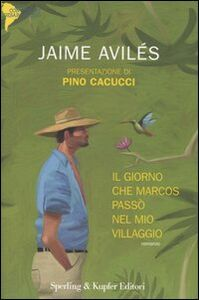 Foto Cover di Il giorno che Marcos passò nel mio villaggio, Libro di Jaime Aviles, edito da Sperling & Kupfer