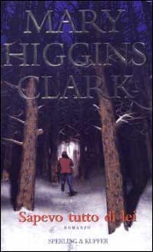 Sapevo tutto di lei - Mary Higgins Clark - copertina