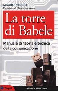 Foto Cover di La torre di Babele. Manuale di teoria e tecnica della comunicazione, Libro di Mauro Miccio, edito da Sperling & Kupfer