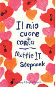 Libro Il mio cuore canta Mattie J. Stepanek