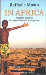 Libro In Africa. Ritratto inedito di un continente senza pace Raffaele Masto