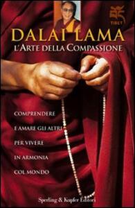 L' arte della compassione. Comprendere e amare gli altri per vivere in armonia col mondo