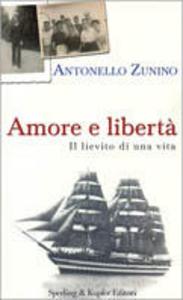 Libro Amore e libertà. Il lievito di una vita Antonello Zunino