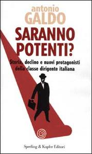 Libro Saranno potenti? Storia, declino e nuovi protagonisti della classe dirigente italiana Antonio Galdo