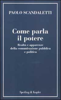 Come parla il potere. Realtà e apparenze della comunicazione pubblica e politica