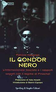 Libro Il condor nero. L'internazionale fascista e i rapporti segreti con il regime di Pinochet Patricia Mayorga