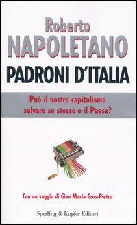 Padroni d'Italia. Può il nostro capitalismo salvare se stesso e il paese?