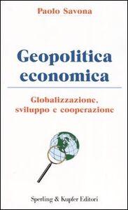 Libro Geopolitica economica. Globalizzazione, sviluppo e cooperazione Paolo Savona