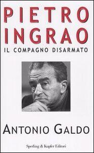 Foto Cover di Pietro Ingrao. Il compagno disarmato, Libro di Antonio Galdo, edito da Sperling & Kupfer