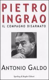 Pietro Ingrao. Il compagno disarmato