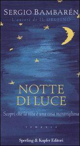 Libro Notte di luce. Scopri che la vita è una cosa meravigliosa Sergio Bambarén