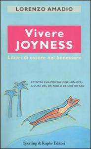Libro Vivere joyness. Liberi di essere nel benessere Lorenzo Amadio
