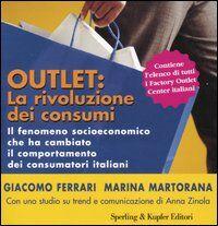 Outlet: la rivoluzione dei consumi. Il fenomeno socioeconomico che ha cambiato il comportamento dei consumatori italiani