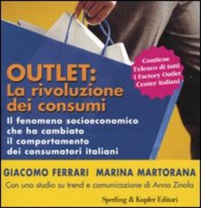 Libro Outlet: la rivoluzione dei consumi. Il fenomeno socioeconomico che ha cambiato il comportamento dei consumatori italiani Marina Martorana , Giacomo Ferrari