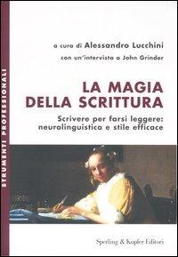 La La magia della scrittura. Scrivere per farsi leggere: neurolinguistica e stile efficace