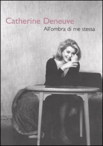 Libro All'ombra di me stessa Catherine Deneuve