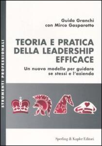 Teoria e pratica della leadership efficace. Un nuovo modello per guidare se stessi e l'azienda
