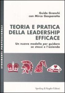 Libro Teoria e pratica della leadership efficace. Un nuovo modello per guidare se stessi e l'azienda Guido Granchi , Mirco Gasparotto