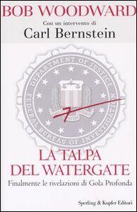 Libro La talpa del Watergate. Finalmente le rivelazioni di Gola Profonda Bob Woodward