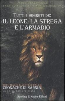 Tutti i segreti de: il leone, la strega e l'armadio - James S. Bell,Carrie Pyykkonen,Linda Washington - copertina