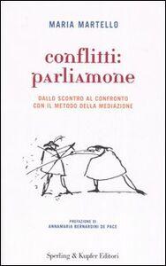 Foto Cover di Conflitti: parliamone. Dallo scontro al confronto con il metodo della mediazione, Libro di Maria Martello, edito da Sperling & Kupfer