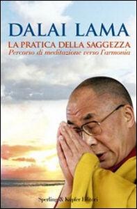 Libro La pratica della saggezza. Percorso di meditazione verso l'armonia Gyatso Tenzin (Dalai Lama)