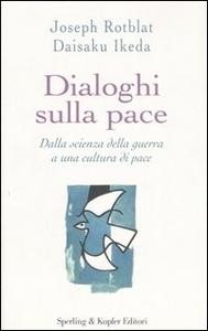 Libro Dialoghi sulla pace Joseph Rotblat , Daisaku Ikeda