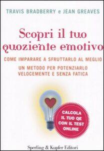 Foto Cover di Scopri il tuo quoziente emotivo, Libro di Travis Bradberry,Jean Greaves, edito da Sperling & Kupfer