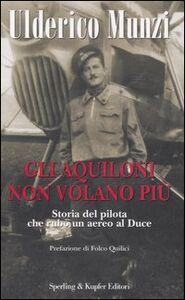 Foto Cover di Gli aquiloni non volano più, Libro di Ulderico Munzi, edito da Sperling & Kupfer