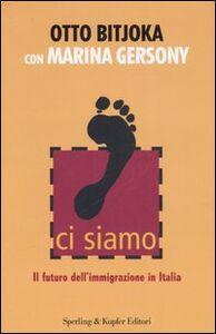 Libro Ci siamo. Il futuro dell'immigrazione in Italia Otto Bitjoka , Marina Gersony