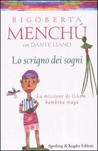 Foto Cover di Lo scrigno dei sogni. La missione di Ixkem, bambina maya, Libro di Rigoberta Menchú,Dante Liano, edito da Sperling & Kupfer
