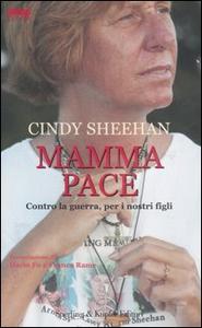 Libro Mamma pace. Contro la guerra, per i nostri figli Cindy Sheehan