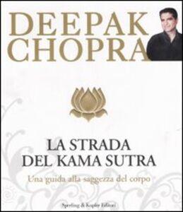 Libro La strada verso il Kama Sutra. Una guida alla saggezza del corpo Deepak Chopra
