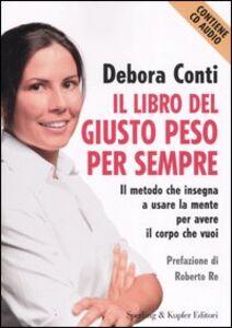 Libro Il libro del giusto peso per sempre. Con CD Audio Debora Conti
