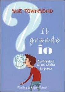 Foto Cover di Il grande io. Confessioni di un adulto in prova, Libro di Sue Townsend, edito da Sperling & Kupfer