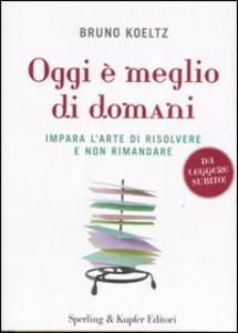 Libro Oggi è meglio di domani Bruno Koeltz