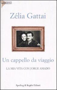 Libro Un cappello da viaggio. La mia vita con Jorge Amado Zélia Gattai
