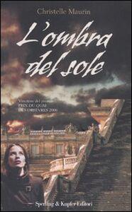 Foto Cover di L' ombra del sole, Libro di Christelle Maurin, edito da Sperling & Kupfer