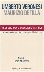 Foto Cover di Nessuno deve scegliere per noi, Libro di Umberto Veronesi,Maurizio De Tilla, edito da Sperling & Kupfer