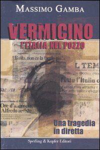 Foto Cover di Vermicino. L'Italia nel pozzo, Libro di Massimo Gamba, edito da Sperling & Kupfer