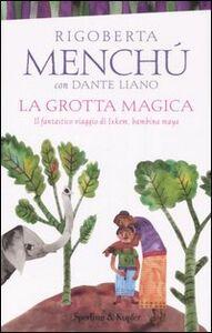 Libro La grotta magica. Il fantastico viaggio di Ixkem, bambina Maya Rigoberta Menchú , Dante Liano