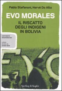 Libro Evo Morales. Il riscatto degli indigeni in Bolivia Pablo Stefanoni , Hervé Do Alto