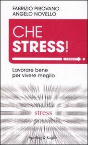Foto Cover di Che stress! Lavorare bene per vivere meglio, Libro di Fabrizio Pirovano,Angelo Novello, edito da Sperling & Kupfer