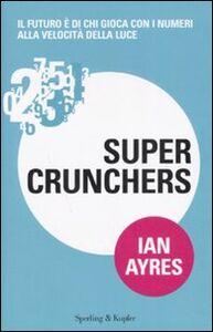 Foto Cover di Super crunchers, Libro di Ian Ayres, edito da Sperling & Kupfer