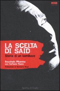 Libro La scelta di Said. Storia di un kamikaze Bouchaib Mhamka , Raffaele Masto