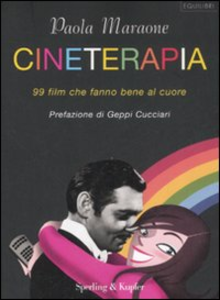 Libro Cineterapia. 99 film che fanno bene al cuore Paola Maraone